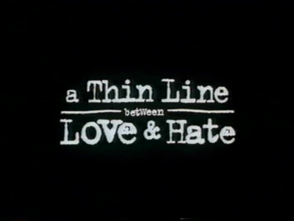 The fine line between love and hate.